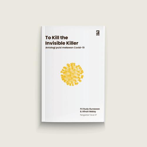 To Kill the Invisible Killer: Antologi Puisi Melawan Covid-19