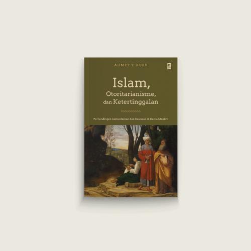 Islam, Otoritarianisme, dan Ketertinggalan