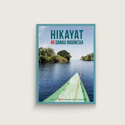 Seri Tempo: Hikayat 45 Danau Indonesia